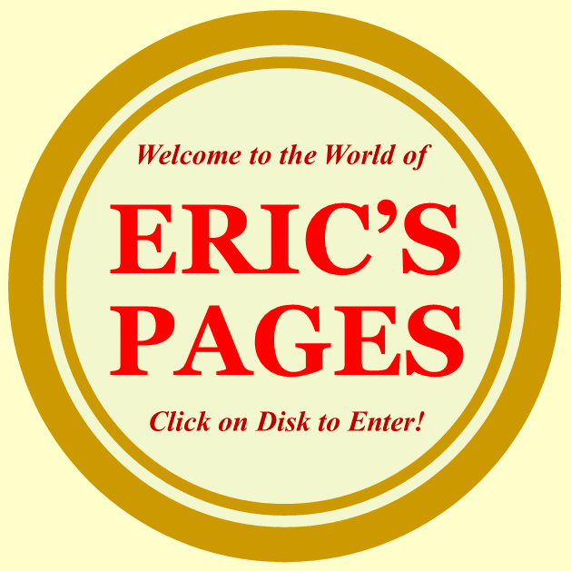 ERIC'S PAGES. Welcome! Please Enter!